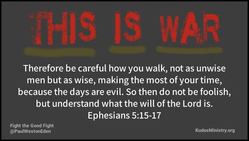 Ephesian 5:15-17 Make the most of your time because the days are evil
